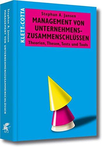 Management von Unternehmenszusammenschlüssen: Theorien, Thesen, Tests und Tools (Systemisches Management)
