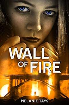 Wall of Fire: A Young Adult Dystopian Novel (Wall of Fire Series Book 1)