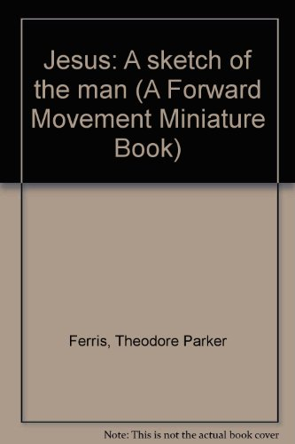 Jesus: A sketch of the man (A Forward Movement Miniature ()