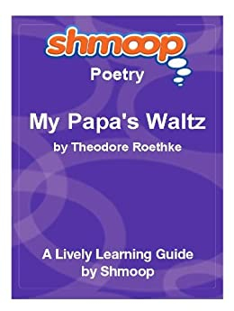 a brief review of theodore roethkes poem my papas waltz Theodore roethke (1908-1963) was an  while the father in his famous poem 'my papa's waltz' is an exciting and yet terrifying force that scoops the young roethke up.