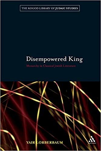 Book Disempowered King: Monarchy in Classical Jewish Literature (The Robert and Arlene Kogod Library of Judaic Studies) by Yair Lorberbaum (2011-05-19)