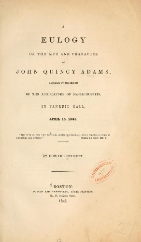 A Eulogy On The Life And Character Of John Quincy Adams, Delivered At The Request Of The Legislature Of Massachusetts, In Faneuil Hall, April 15, - In Hall Faneuil Stores