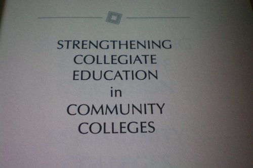 Strengthening Collegiate Education in Community Colleges (Jossey Bass Higher & Adult Education Series)
