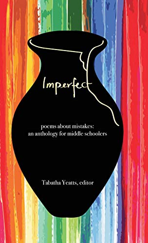 IMPERFECT: poems about mistakes: an anthology for middle schoolers