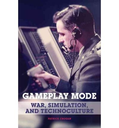 [(Gameplay Mode: War, Simulation, and Technoculture)] [Author: Patrick Crogan] published on (November, 2011)