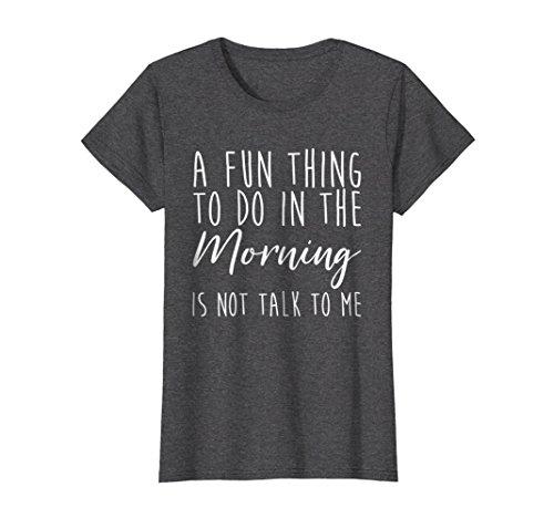 Fun Womens Dark T-shirt - Womens A Fun Thing To Do In The Morning Is Not Talk To Me T-Shirt XL Dark Heather