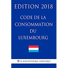 Code de la consommation du Luxembourg - Edition 2018 (French Edition)