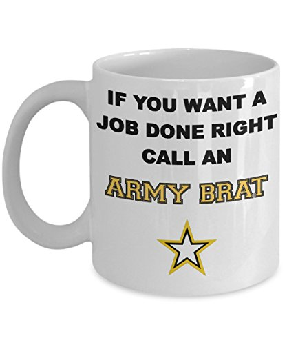 Inspirational Coffee Mug, If you Want a Job Done Right Call an Army Brat - 11 oz. White Ceramic - Shopping Adelaide Day Boxing