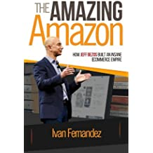 The Amazing Amazon: How Jeff Bezos Built An Insane e-Commerce Empire