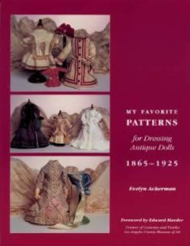 Favorite Patterns (My Favorite Patterns for Dressing Antique Dolls: 1865-1925)