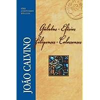 Gálatas, Efésios, Filipenses e Colossenses. João Calvino - Série Comentários Bíblicos