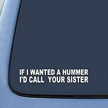 Amazon.com: If I wanted a Hummer I'd call your sister sticker Jeep