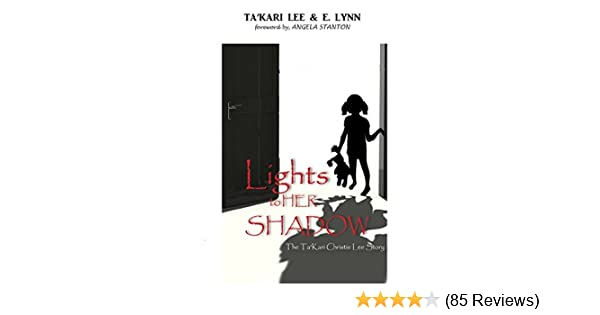 Takari Lee Book Lights To A Shadow Fascinating Amazon Lights To Her Shadow The Ta'kari Lee Christie Story