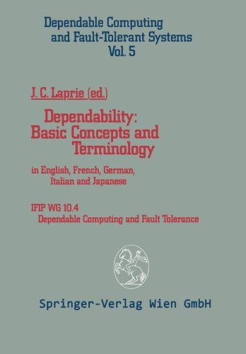 Dependability: Basic Concepts and Terminology: In English, French, German, Italian and Japanese (Dependable Computing and Fault-Tolerant Systems) by Laprie Jean Claude