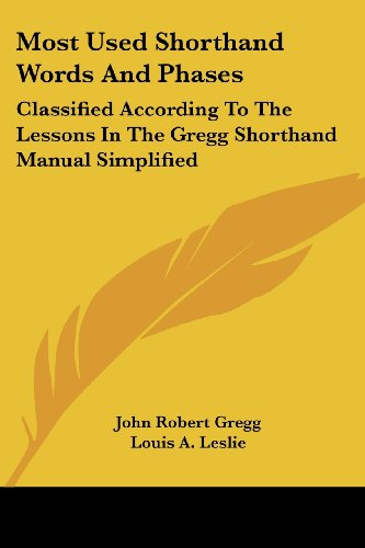 Most Used Shorthand Words and Phases: Classified According to the Lessons in the Gregg Shorthand Manual Simplified by John Robert Gregg.pdf