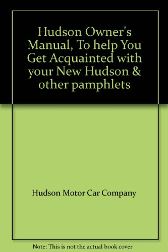 Hudson Owner's Manual, To help You Get Acquainted with your New Hudson & other pamphlets - Hudson Car Company
