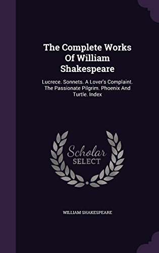 Download The Complete Works Of William Shakespeare: Lucrece. Sonnets. A Lover's Complaint. The Passionate Pilgrim. Phoenix And Turtle. Index