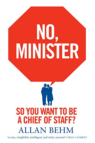 No Minister So You Want To Be A Chief Of Staff Kindle Edition