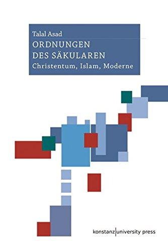 Ordnungen des Säkularen: Christentum, Islam, Moderne
