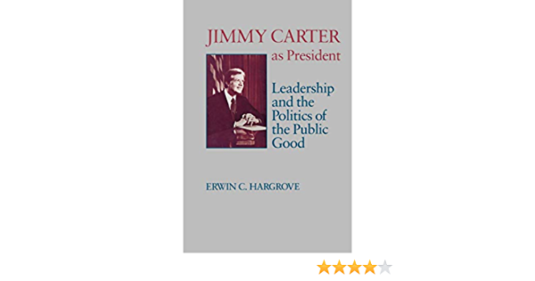 Jimmy Carter As President Leadership And The Politics Of The Public Good Miller Center Series On The American Presidency Hargrove Erwin C Young James Sterling 9780807124253 Books