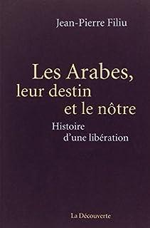Les Arabes, leur destin et le nôtre : histoire d'une libération, Filiu, Jean-Pierre
