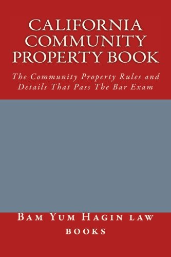 California Community Property book: The Community Property Rules and Details That Pass The Bar Exam