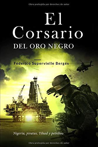 El corsario del oro negro: Nigeria, piratas, Yihad y petróleo (El Albatros) por Federico Supervielle Bergés