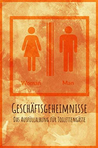 Geschäftsgeheimnisse Das Ausfüllalbung für Toilettengäste Woman Man: WC Gästebuch Zum Ausfüllen Auf Dem Klo- Tolles Geschenk Für Männer Und Frauen (German Edition) (Brille Auf Männer)