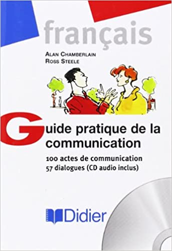 Guide pratique de la communication : 100 actes de communication - 57 dialogues