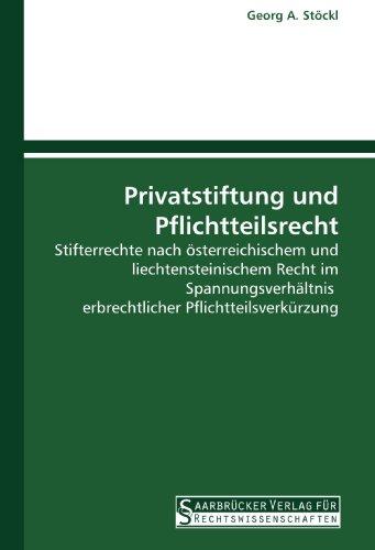 Privatstiftung und Pflichtteilsrecht: Stifterrechte nach österreichischem und liechtensteinischem Recht im Spannungsverhältnis  erbrechtlicher Pflichtteilsverkürzung (German Edition)