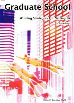Ph.D. Dave G. Mumby: Graduate School : Winning Strategies for Getting in (Paperback); 2012 Edition