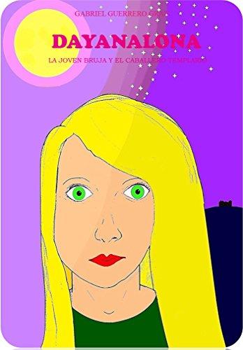 DAYANALONA: LA JOVEN BRUJA Y EL CABALLERO TEMPLARIO (Spanish Edition) by [GRAU