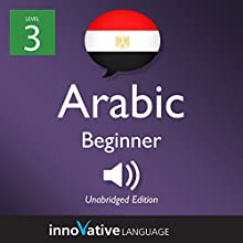 Learn Arabic - Level 3: Beginner Arabic: Volume 1: Lessons 1-25 Speech by  Innovative Language Learning LLC Narrated by  ArabicPod101.com