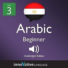 Learn Arabic - Level 3: Beginner Arabic: Volume 1: Lessons 1-25 Speech by  Innovative Language Learning LLC Narrated by  ArabicPod101.com
