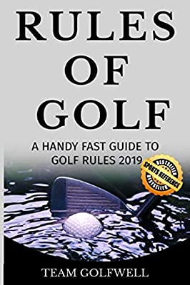 The Rules of Golf: A Handy Fast Guide to Golf Rules 2019