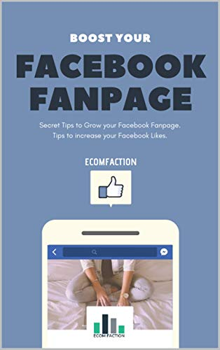 Boost your Facebook Fanpage - Boost Facebook Engagement - NewsFeed Optimization - Learn how to grow your Facebook Fanpage (English Edition)