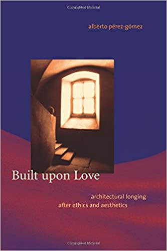 built-upon-love-architectural-longing-after-ethics-and-aesthetics-mit-press