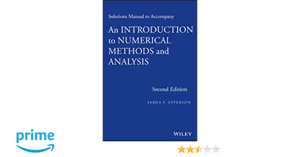 Solutions manual to accompany an introduction to numerical methods solutions manual to accompany an introduction to numerical methods and analysis james f epperson 9781118395134 amazon books fandeluxe Choice Image