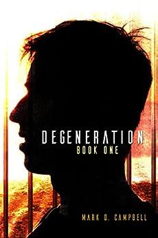 Degeneration (Degeneration Book 1) by [Campbell, Mark D.]