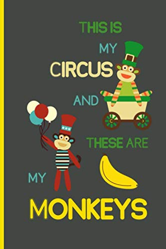 This is my circus and these are my monkeys: Small Funny Lined Notebook / Journal to write in for Monkey Lovers