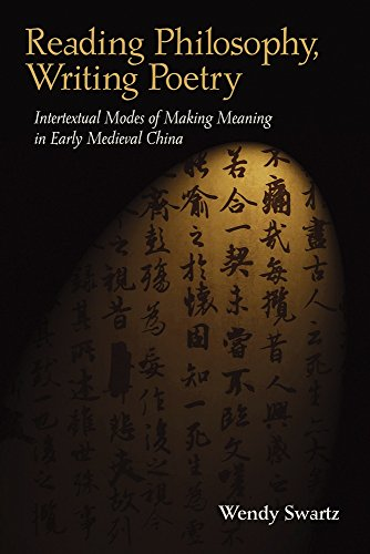 Reading Philosophy, Writing Poetry: Intertextual Modes of Making Meaning in Early Medieval China (Harvard-Yenching Institute Monograph Series) by Harvard University Asia Center