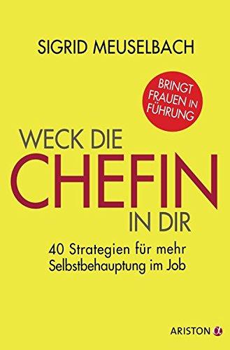 Weck die Chefin in dir: 40 Strategien für mehr Selbstbehauptung im Job Broschiert – 27. April 2015 Sigrid Meuselbach Ariston 3424201103 Arbeit