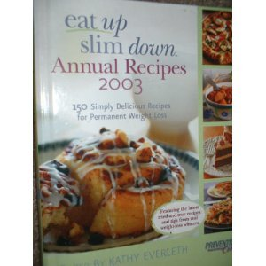 Eat Up Slim Down Annual Recipes 2003 : 150 Simply Delicious Recipes for Permanen