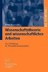 Wissenschaftstheorie Und Wissenschaftliches Arbeiten: Eine Einführung für Wirtschaftswissenschaftler (BA KOMPAKT) (German Edition): Eine Einfuhrung Fur Wirtschaftswissenschaftler
