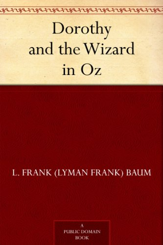 Dorothy and the Wizard in Oz (Oz Series Book 4) ()