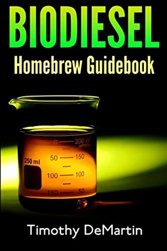 Biodiesel: Homebrewers Guidebook