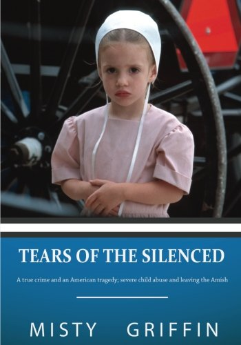 Download Tears of the Silenced: A true crime and an American tragedy; severe child abuse and leaving the Amish pdf epub