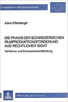 Book Die Praxis Der Schweizerischen Filmproduktionsfoerderung Aus Rechtlicher Sicht (Europaeische Hochschulschriften / European University Studie)