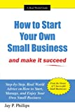 How to Start Your Own Small Business, Jay P. Phillips, 1434310906