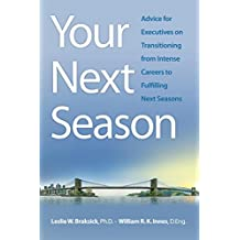 Your Next Season: Advice for Executives on Transitioning from Intense Careers to Fulfilling Next Seasons